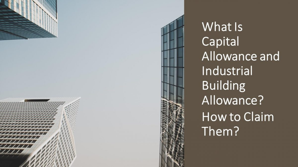 What Is Capital Allowance And Industrial Building Allowance How To Claim Them Anc Group